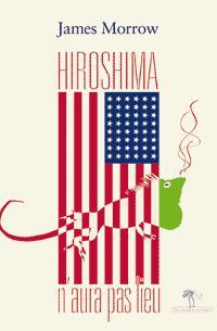 hiroshima-n-aura-pas-lieu-james-morrow